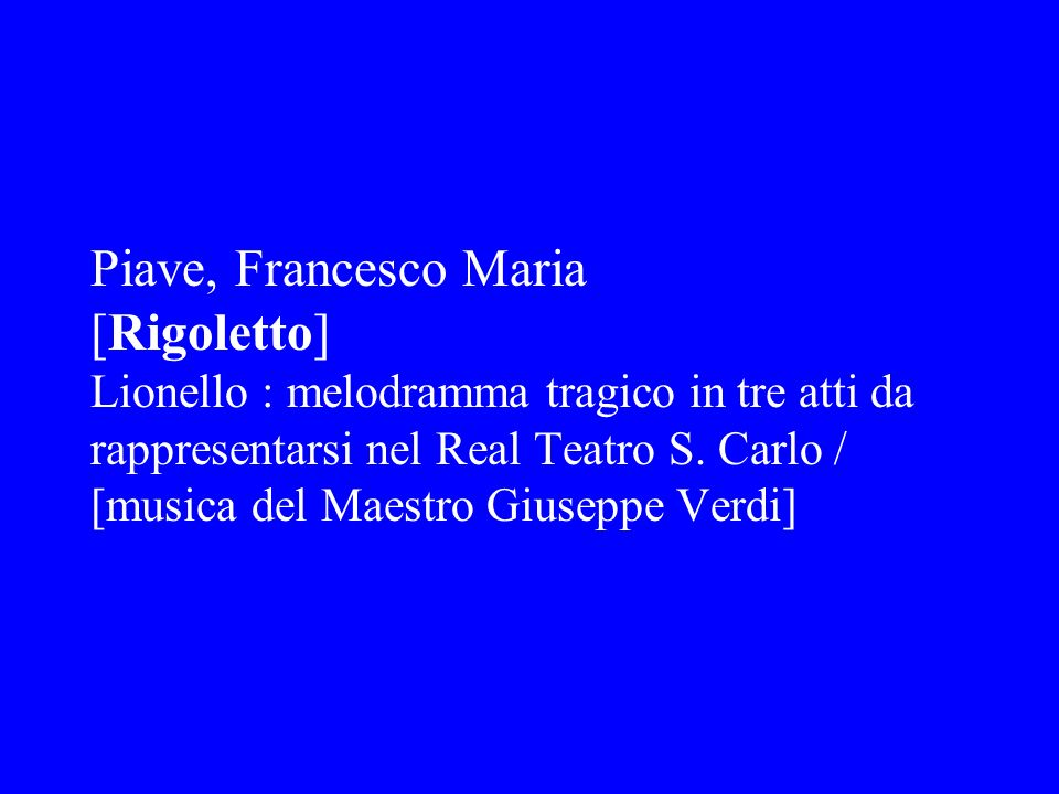 Piave, Francesco Maria [Rigoletto]